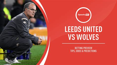 Leeds v Wolves prediction, betting tips, odds, preview ...