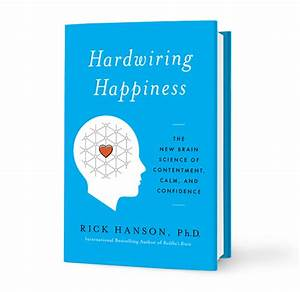Hardwiring Happiness  The New Brain Science Of Contentment