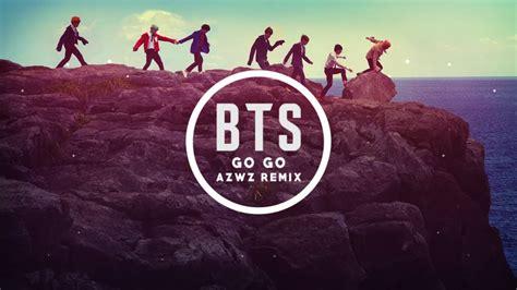 Bts  Go Go (azwz Remix) Youtube