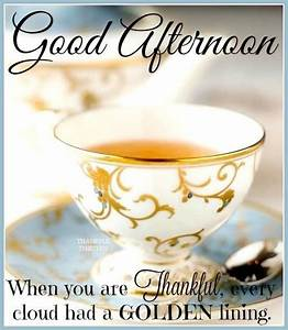 Good Afternoon When You Are Thankful Every Cloud Has A ...