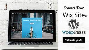 Convert Wix Site To Wordpress - Ultimate Guide