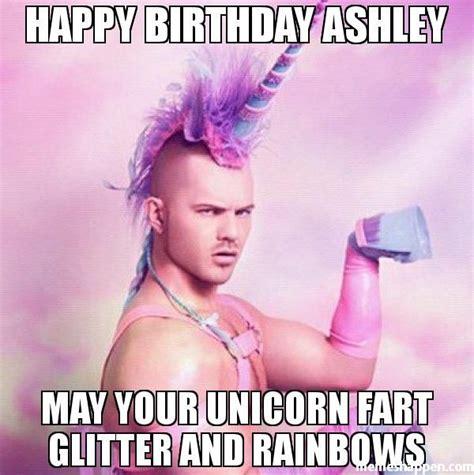 Ashley Meme - happy birthday ashley may your unicorn fart glitter and rainbows memes pinterest happy