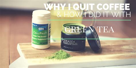 Why I Quit Coffee And How I Did It With Green Tea Green Coffee Capsules Vs Powder International Day Starbucks 2018 Pod Machines With Frother Use Without Machine Market Report Illy Industrial Effect On Environment