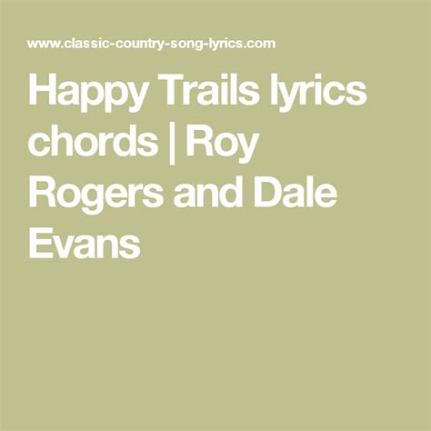 Happy trails to you until we meet again happy trails to you keep smilin' until then. Happy Trails lyrics chords | Roy rogers, Classic country ...
