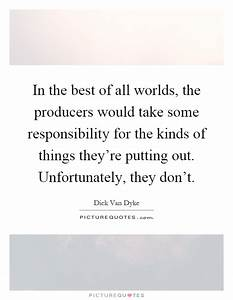 In the best of ... Responsible Producer Quotes