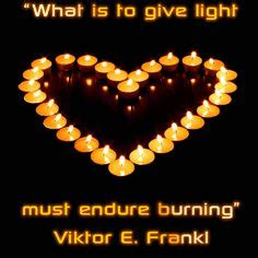 What Is To Give Light Must Endure Burning - victor frankl on viktor frankl freedom and