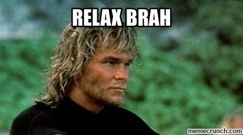 Relax Meme - relax brah