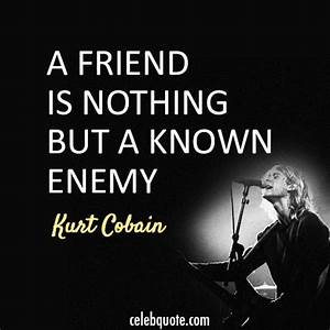 Kurt Cobain Quo... Nirvana Friend Quotes