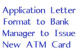 application letter format  bank manager  issue  atm