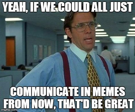 Office Space That Would Be Great Meme - office space meme blank milton office space blank template