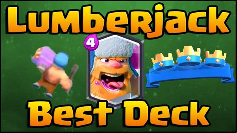 top decks july 2017 the best lumberjack deck clash royale place