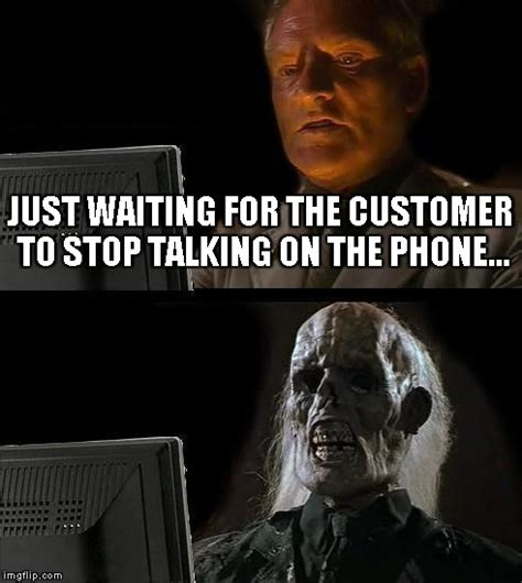 Talking On The Phone Meme - ill just wait here meme imgflip