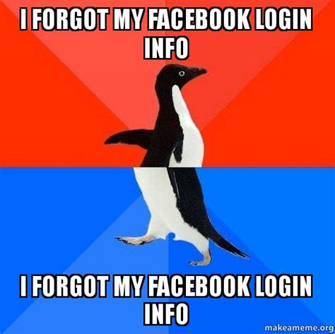 Make A Facebook Meme - i forgot my facebook login info i forgot my facebook login info what make a meme