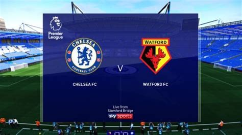 Chelsea vs Watford Live Streaming, Kick-Off Time, and ...