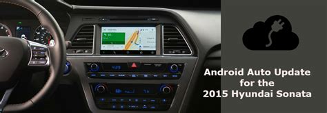 android auto update easy android auto upgrade for the 2015 hyundai sonata