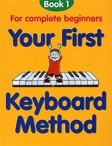 Your First Keyboard Method Learn to Play Beginner ...