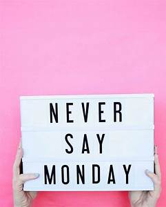 Cinema Light Box Sayings Never Say Monday Bring Your Fun Sayings Clever Phrases
