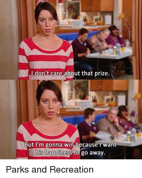 Parks And Rec Memes - don t care about that prize but i m gonna win because i want his happiness to go away parks and