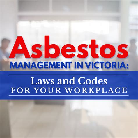 asbestos management  victoria laws  codes