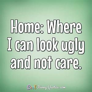 Home: Where I c... Funny Household Quotes