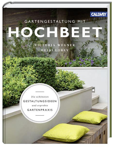 Garten Gestalten Hochbeet by Gartengestaltung Mit Hochbeet Fr 252 Hjahrsprogramm 2016
