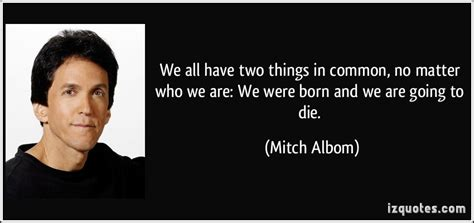 We All Have Two Things In Common, No Matter Who We Are