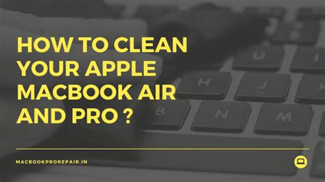how to clean your apple macbook air and pro pc step by step