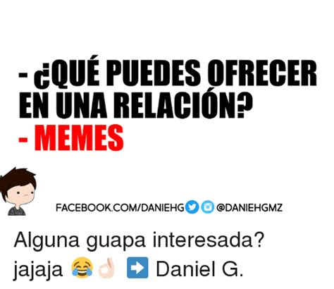 How To Create Facebook Memes - cque puedesofrecer en una relaciono memes facebook comdaniehg alguna guapa interesada jajaja