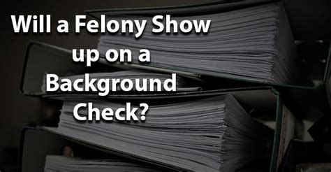 What Shows Up On A Criminal Background Check Will A Felony Show Up On A Background Check