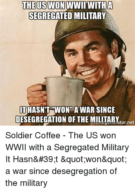 First time drinking coffee… versus how you drink coffee now. The US WON IWWITWITHA SEGREGATED MILITARY ITHASN'T WON a ...