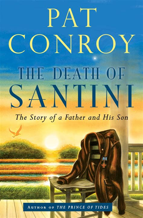 pat conroy the of santini in the of santini pat conroy turns from fiction to memoir here now