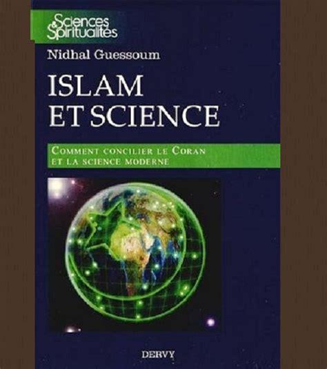 le coran et la science moderne maurice bucaille islam et science comment concilier le coran et la science moderne