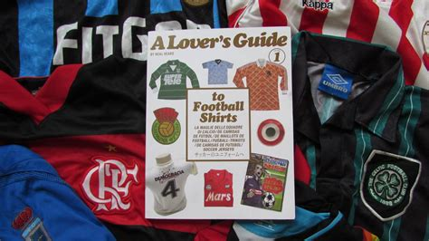 The Football Shirts Book The Connoisseur S Guide Football Culture The Greatest Football Shirts Of All