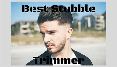 stubble trimmers expert buyers guide