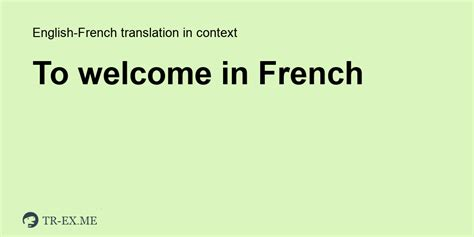 TO WELCOME French Translation - Examples Of Use To Welcome ...