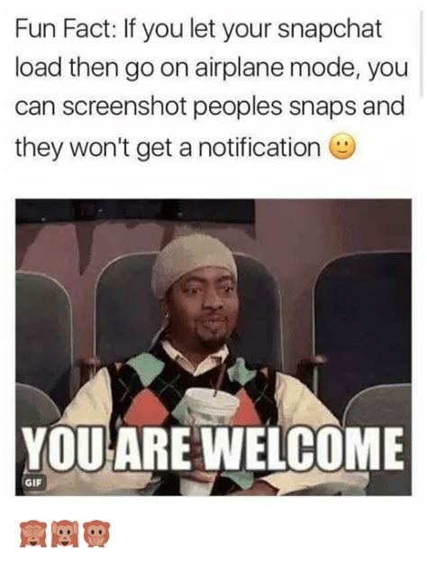 Snapchat Memes - fun fact if you let your snapchat load then go on airplane mode you can screenshot peoples snaps