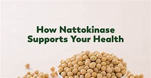 How Nattokinase Supports A Healthy Heart