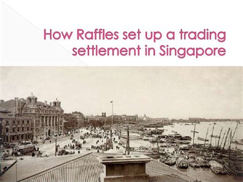 trading singapore how raffles set up a trading settlement in singapore a
