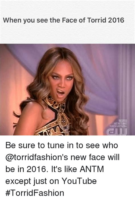 Antm Meme - when you see the face of torrid 2016 be sure to tune in to see who new face will be in 2016 it s