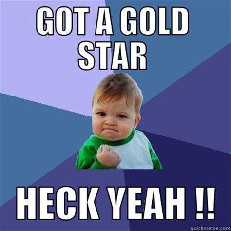 Gold Star Meme - got a gold star quickmeme