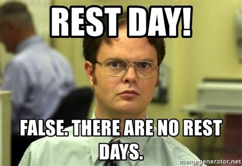Rest Day Meme - rest day false there are no rest days dwight meme meme generator