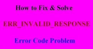 [FiXED] ERR_INVALID_RESPONSE Chrome Browser Error Issue