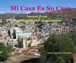 Mi Casa Is Su Casa : mi casa es su casa by duane janet detemple travel blurb books ~ Eleganceandgraceweddings.com Haus und Dekorationen