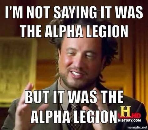 Alpha Meme - 1000 images about warhammer 40k memes on pinterest warhammer 40k memes and the apothecary