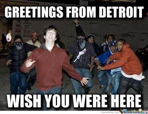 Funny Memed - the 25 funniest detroit memes that are too real