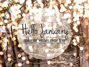 Hello january welcome Make my wishes come true | We Heart ...