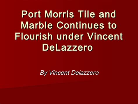 port morris tile and marble continues to flourish under