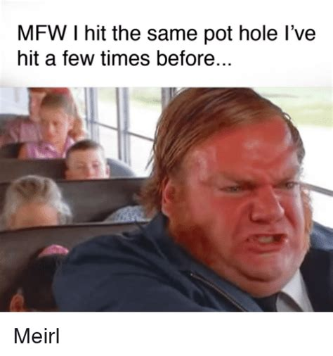 Mfw Meme - mfw i hit the same pot hole l ve hit a few times before meirl mfw meme on sizzle