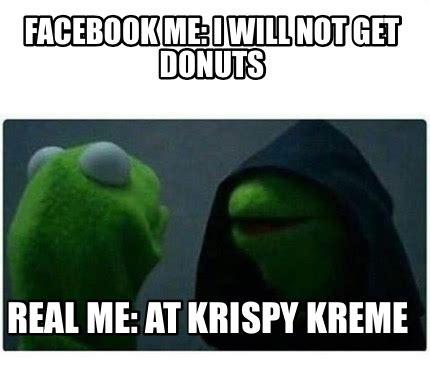 Krispy Kreme Meme - meme creator facebook me i will not get donuts real me at krispy kreme meme generator at