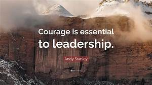 Andy Stanley Quote   U201ccourage Is Essential To Leadership